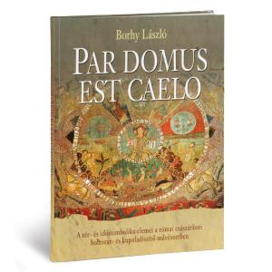 Borhy László: Par Domus est Caelo