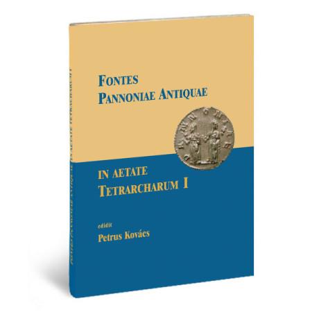 Fontes Pannoniae Antiquae In Aetate Tetrarcharum I