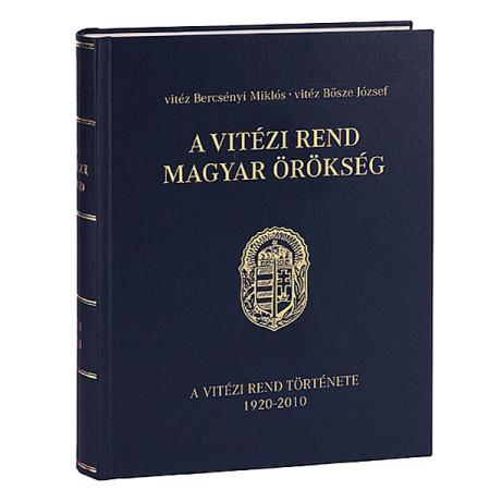 vitéz Bercsényi Miklós, vitéz Bősze József: A Vitézi Rend Magyar Örökség